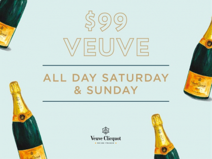 $99 Veuve all day Saturday & Sunday